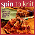 Spin to Knit::the Knitter's guide to making yarn - by Shannon Okey